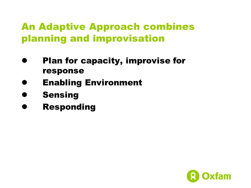 An Adaptive Approach combines planning and improvisation Plan for capacity, improvise for response Enabling Environment Sensing Responding