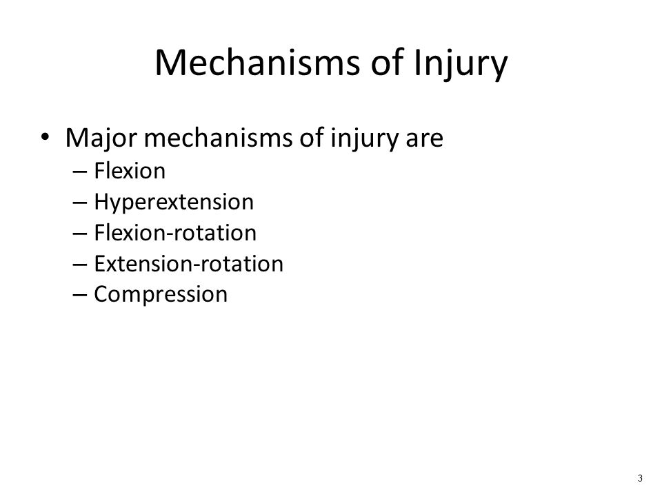 Mechanisms of Injury Major mechanisms of injury are – Flexion – Hyperextension – Flexion-rotation – Extension-rotation – Compression 3