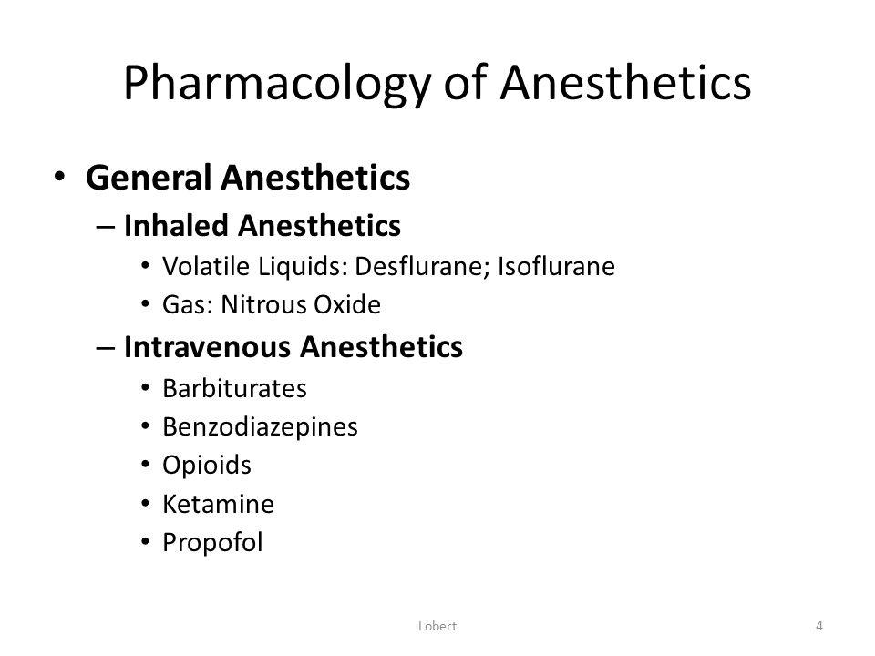 Pharmacology of Anesthetics General Anesthetics – Inhaled Anesthetics Volatile Liquids: Desflurane; Isoflurane Gas: Nitrous Oxide – Intravenous Anesth