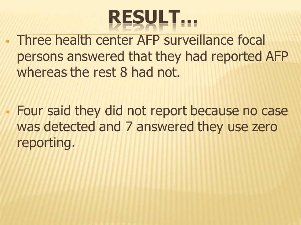  Three health center AFP surveillance focal persons answered that they had reported AFP whereas the rest 8 had not.