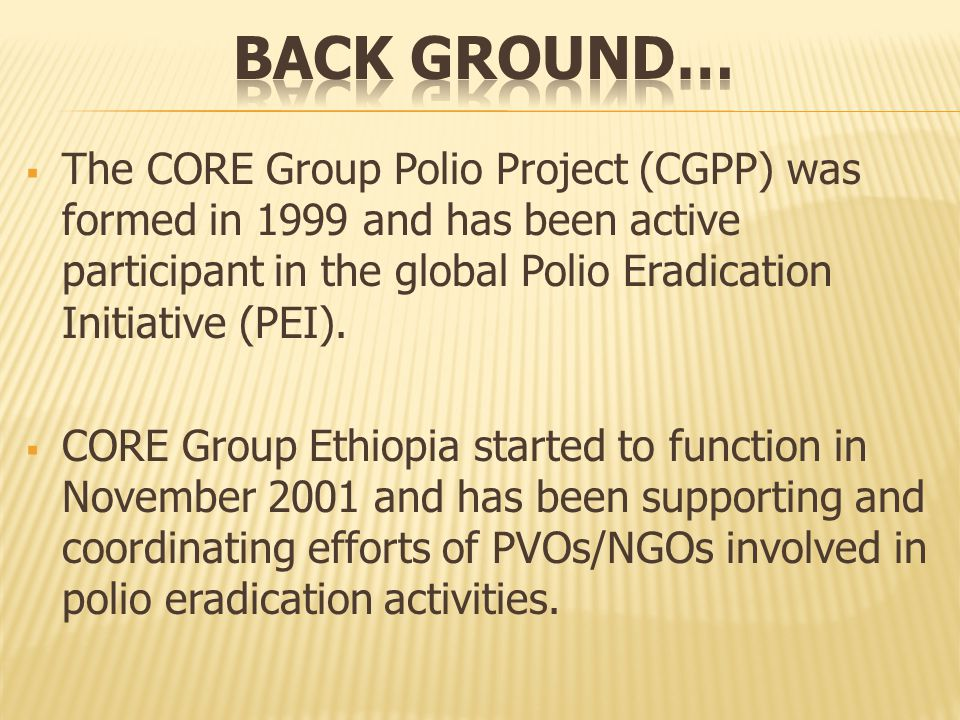  The CORE Group Polio Project (CGPP) was formed in 1999 and has been active participant in the global Polio Eradication Initiative (PEI).