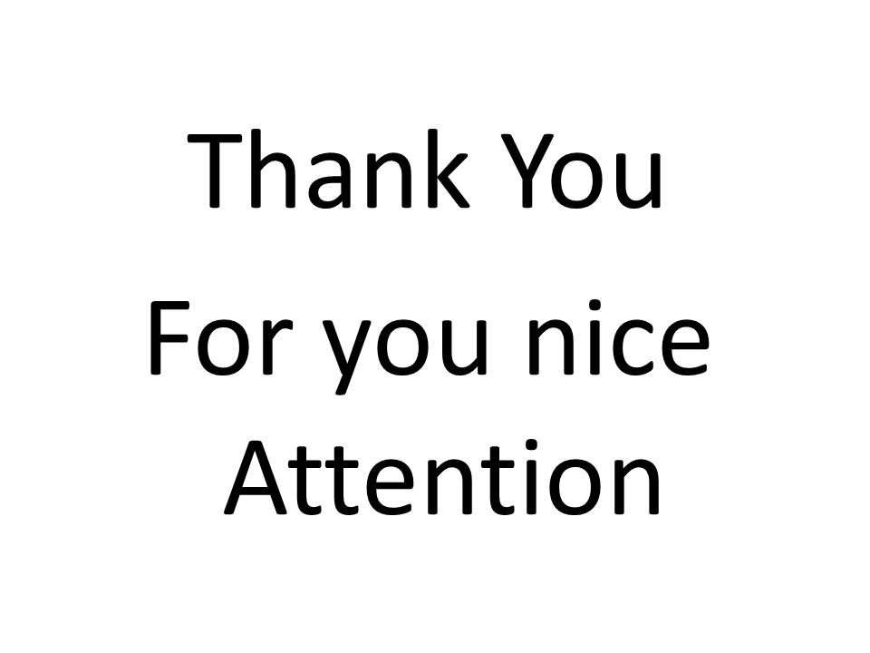 Thank You For you nice Attention
