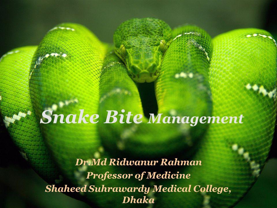 Snake Bite Management Dr.Md Ridwanur Rahman Professor of Medicine Shaheed Suhrawardy Medical College, Dhaka