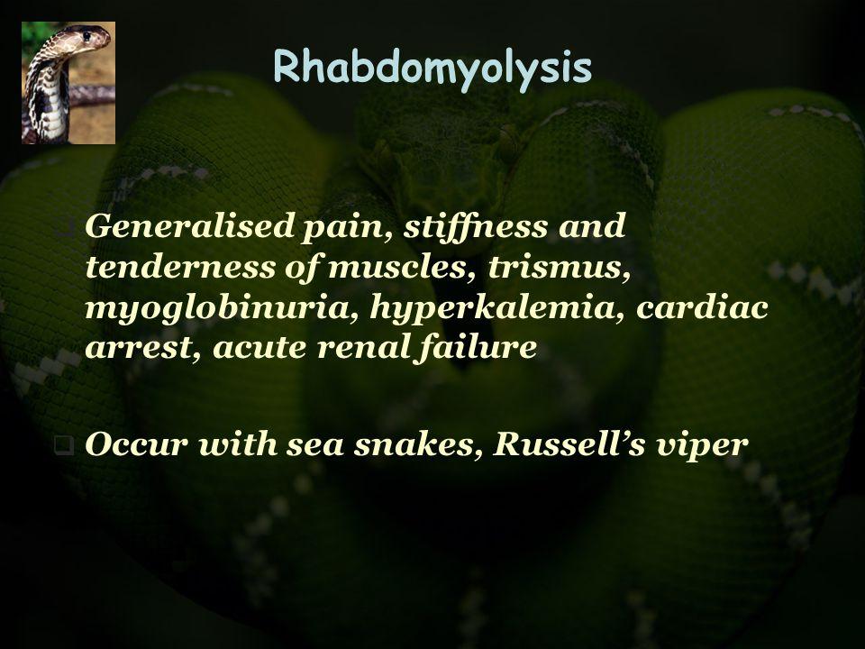 Rhabdomyolysis  Generalised pain, stiffness and tenderness of muscles, trismus, myoglobinuria, hyperkalemia, cardiac arrest, acute renal failure  Oc