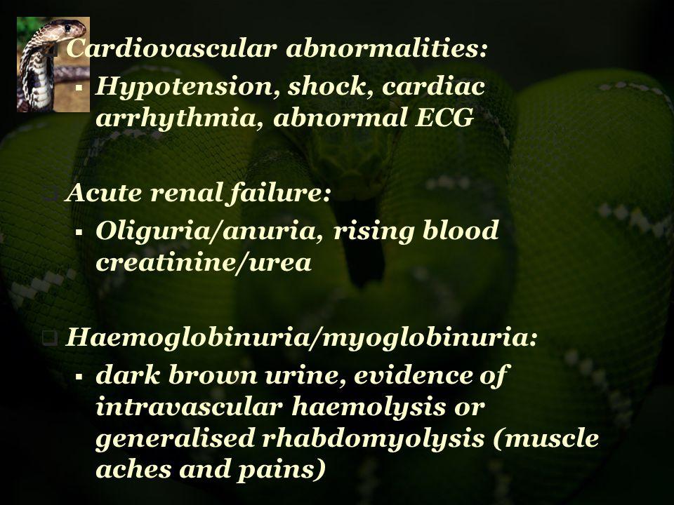  Cardiovascular abnormalities:  Hypotension, shock, cardiac arrhythmia, abnormal ECG  Acute renal failure:  Oliguria/anuria, rising blood creatini