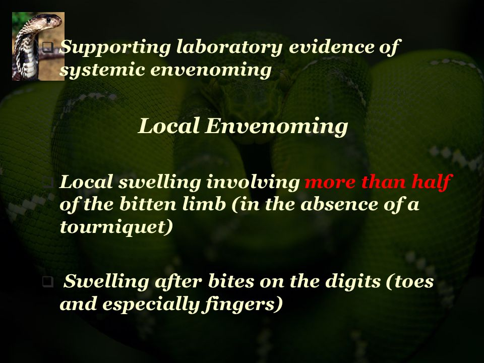  Supporting laboratory evidence of systemic envenoming Local Envenoming  Local swelling involving more than half of the bitten limb (in the absence