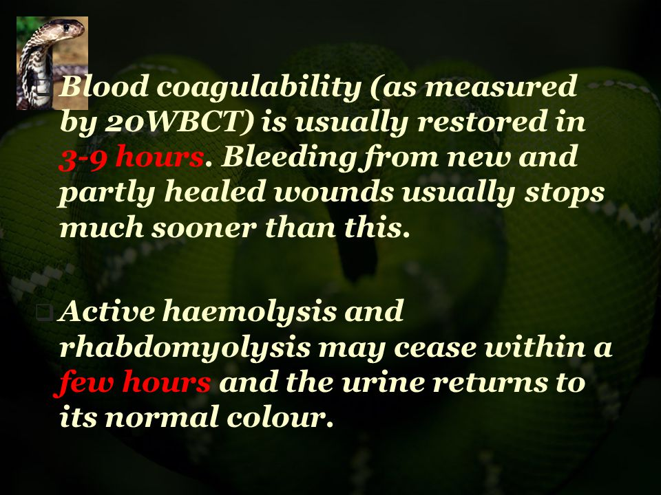 Recurrence of systemic envenoming Signs of systemic envenoming may recur in 24-48 hrs This is attributable to: (1) continuing absorption of venom from the depot at the site of the bite, (2) a redistribution of venom from the tissues into the vascular space, as the result of antivenom treatment.