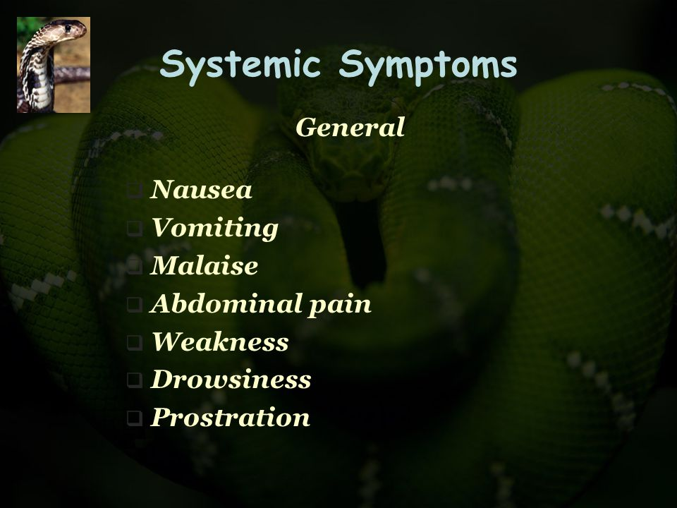 Systemic Symptoms General  Nausea  Vomiting  Malaise  Abdominal pain  Weakness  Drowsiness  Prostration