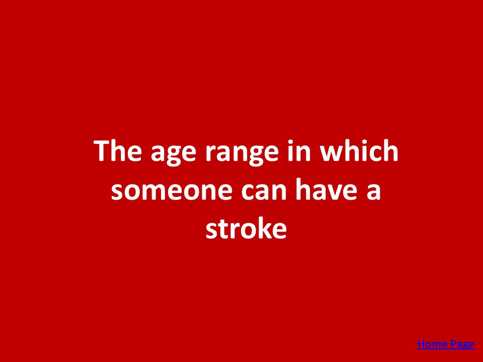 The age range in which someone can have a stroke Home Page