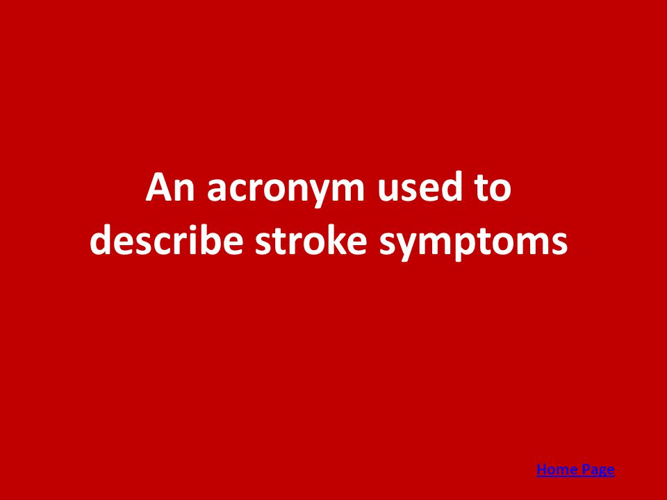 An acronym used to describe stroke symptoms Home Page