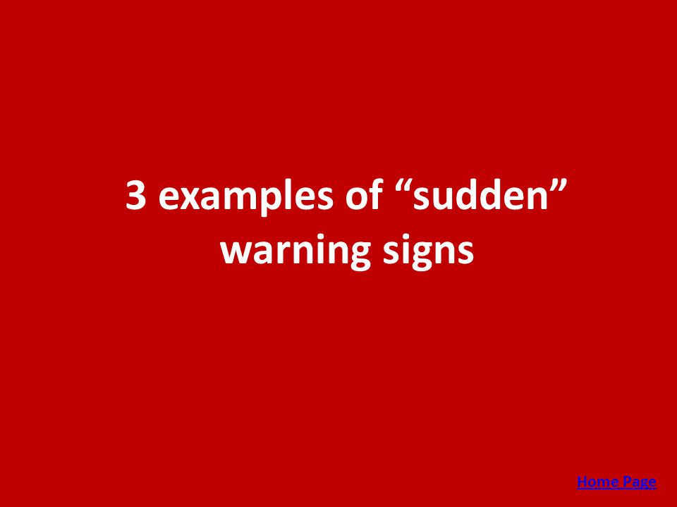 """3 examples of """"sudden"""" warning signs Home Page"""