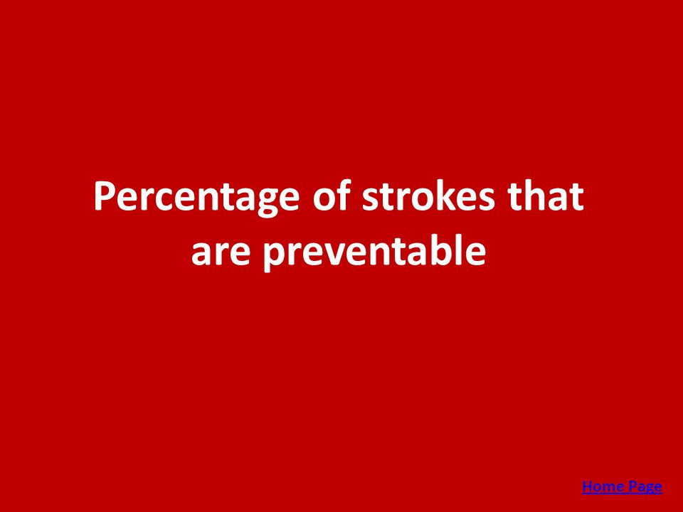 Percentage of strokes that are preventable Home Page