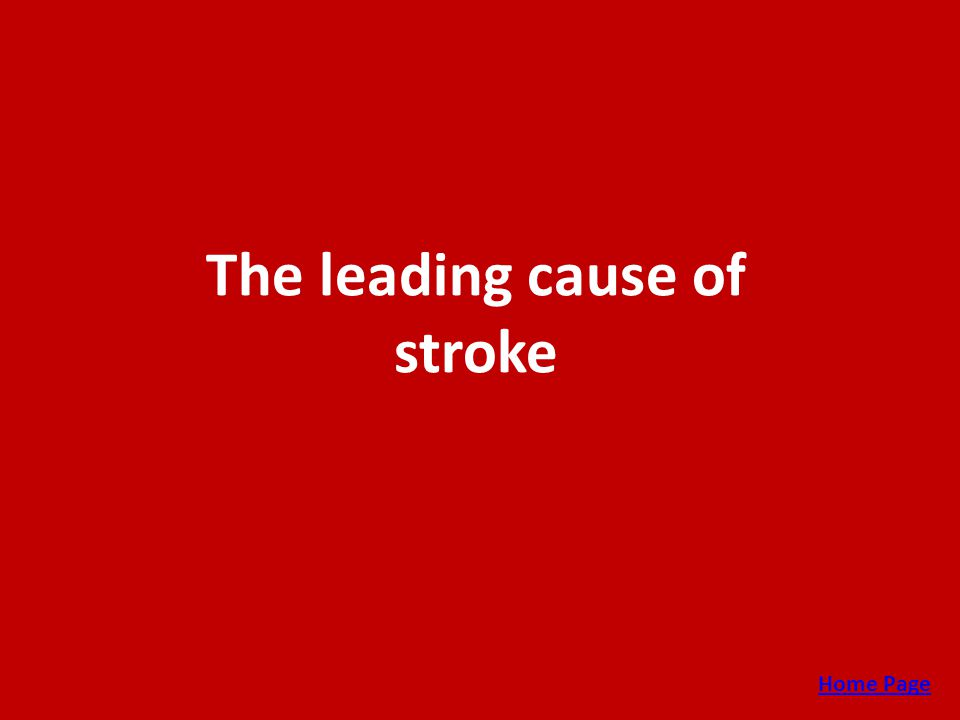 The leading cause of stroke Home Page