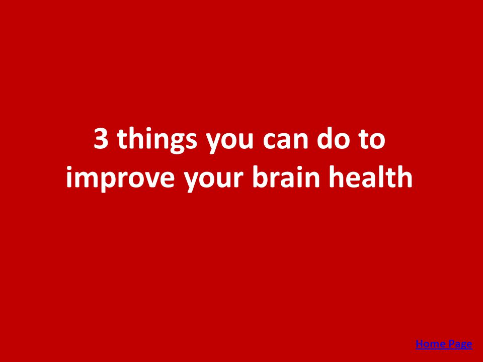 3 things you can do to improve your brain health Home Page