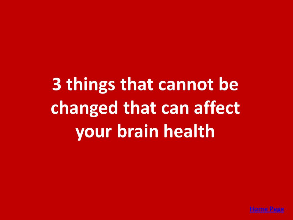 3 things that cannot be changed that can affect your brain health Home Page