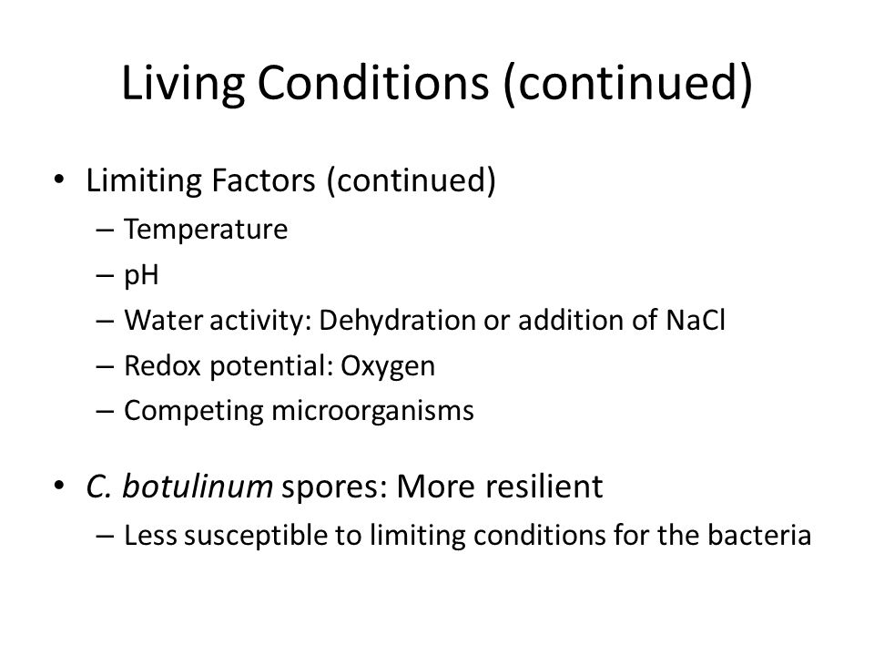 Living Conditions (continued) Limiting Factors (continued) – Temperature – pH – Water activity: Dehydration or addition of NaCl – Redox potential: Oxy