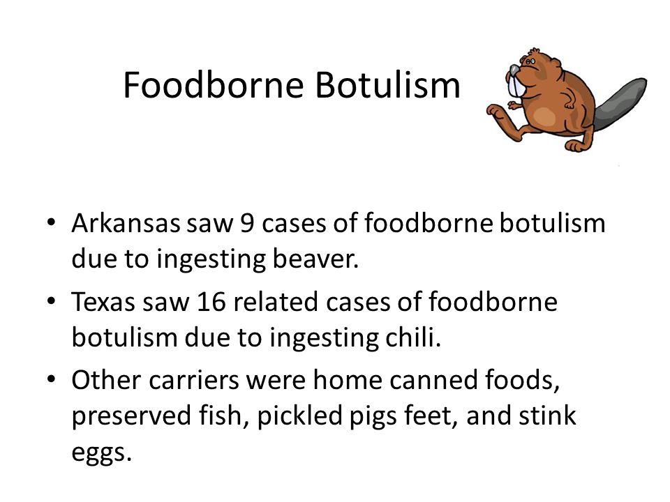 Foodborne Botulism Arkansas saw 9 cases of foodborne botulism due to ingesting beaver.