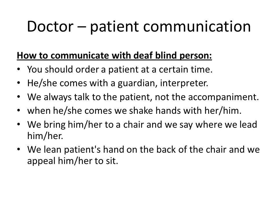 Doctor – patient communication How to communicate with deaf blind person: You should order a patient at a certain time.