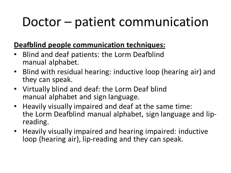 Doctor – patient communication Deafblind people communication techniques: Blind and deaf patients: the Lorm Deafblind manual alphabet.