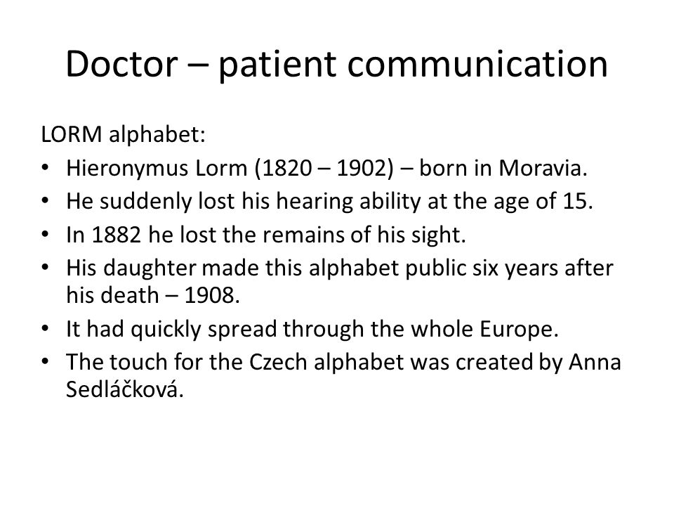 Doctor – patient communication LORM alphabet: Hieronymus Lorm (1820 – 1902) – born in Moravia.