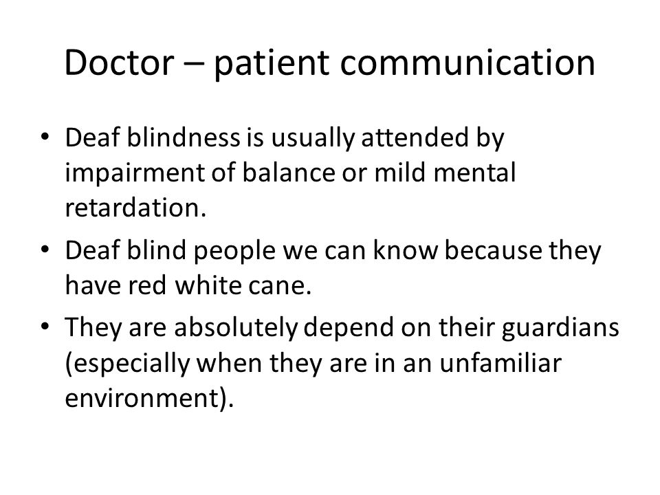 Doctor – patient communication Deaf blindness is usually attended by impairment of balance or mild mental retardation.