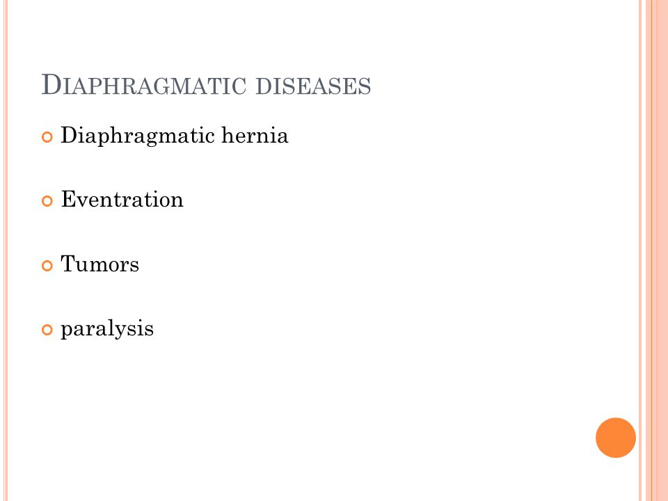 D IAPHRAGMATIC DISEASES Diaphragmatic hernia Eventration Tumors paralysis