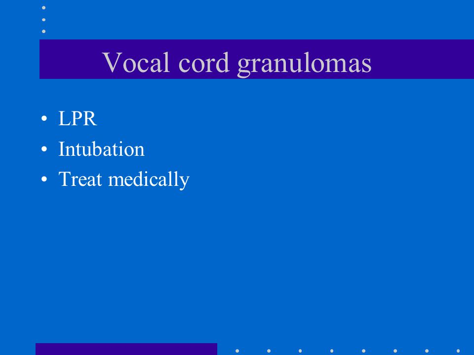 Vocal cord granulomas LPR Intubation Treat medically