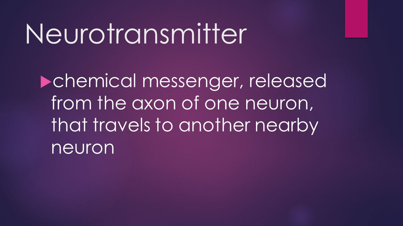 Neurotransmitter  chemical messenger, released from the axon of one neuron, that travels to another nearby neuron
