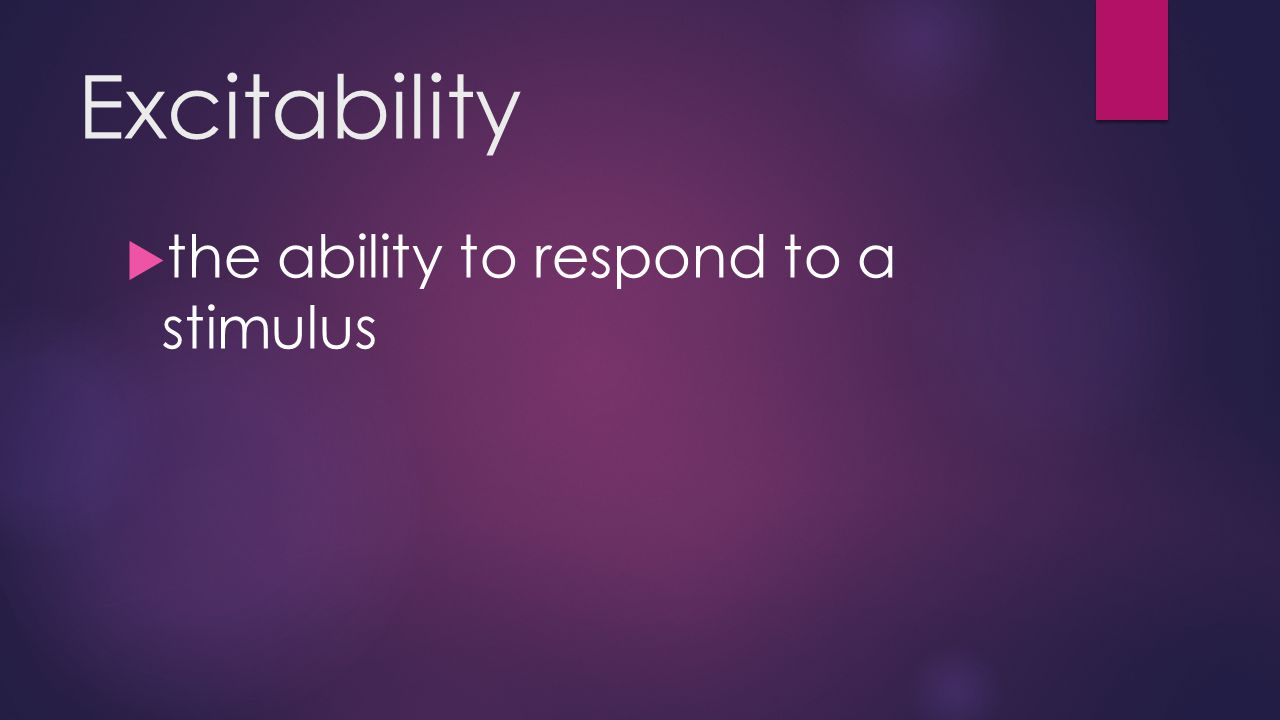 Excitability  the ability to respond to a stimulus