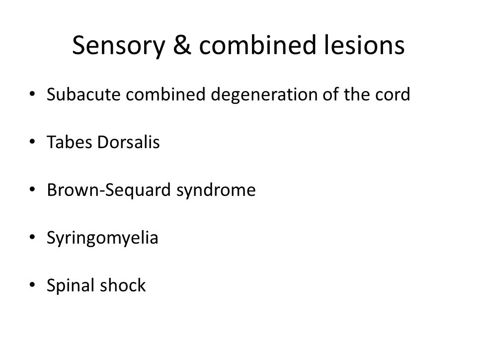 Subacute combined degeneration of the cord CauseB12 deficiency (usually pernicious anaemia) PathologyDegeneration of the dorsal columns (myelin degeneration) Signs & symptoms Legs, arms, trunk – progressive from tingling and numbness to weakness Visual impairment Change in mental state BILATERAL spastic paresis/paralysis Sensations diminished = pressure, vibration and touch Clinical tests +ve Babinski sign = extensor plantar reflex +ve Rhomberg test TreatmentReversible with B12 replacement if not been going on for too long