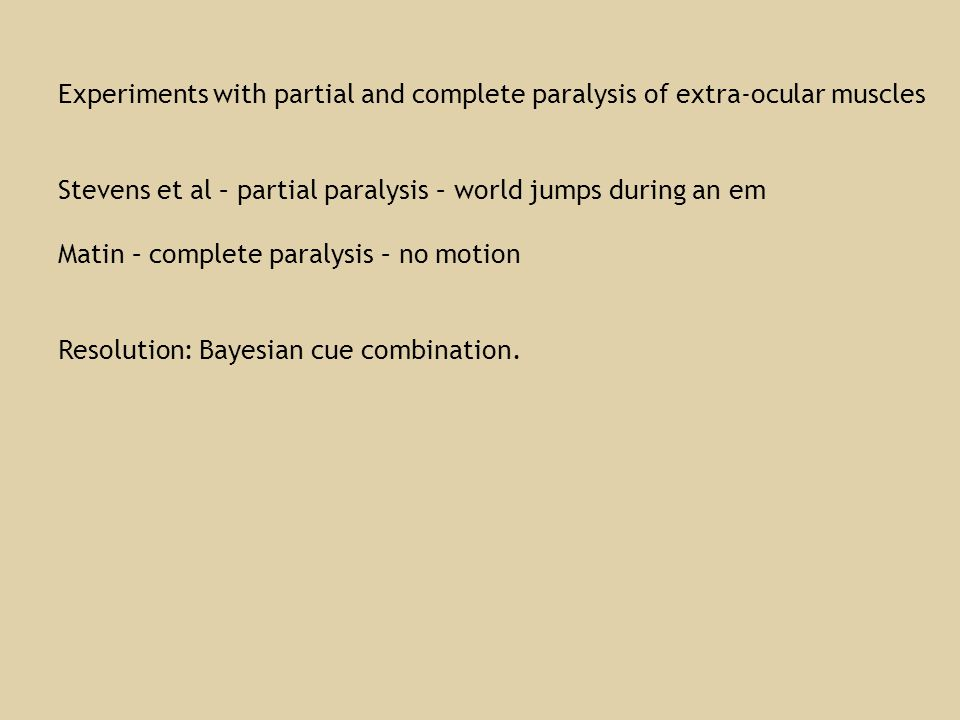 Experiments with partial and complete paralysis of extra-ocular muscles Stevens et al – partial paralysis – world jumps during an em Matin – complete