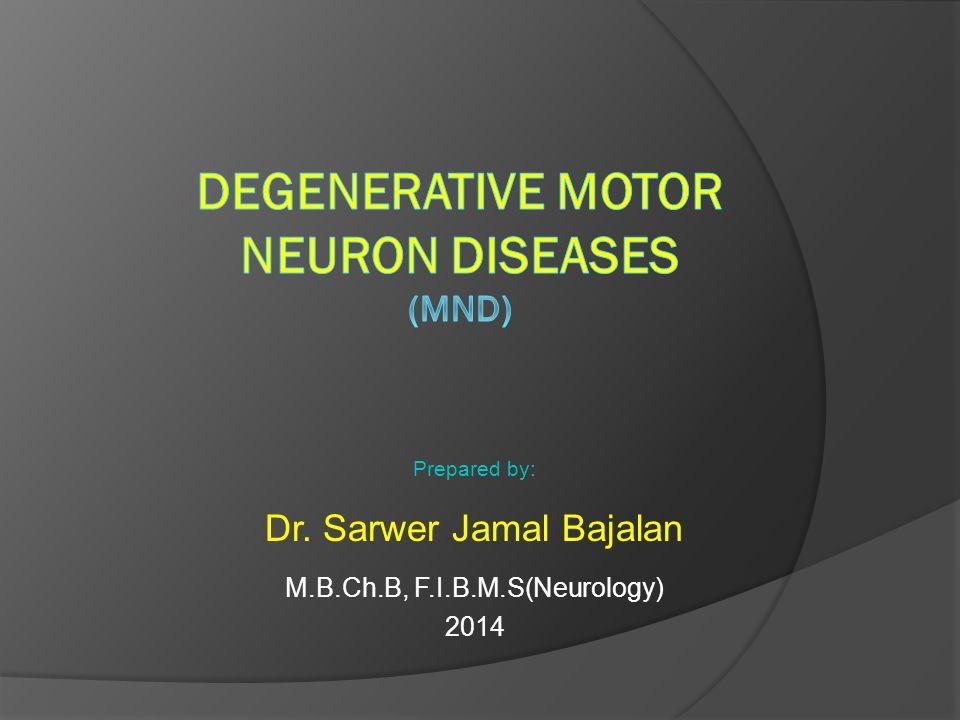 Prepared by: Dr. Sarwer Jamal Bajalan M.B.Ch.B, F.I.B.M.S(Neurology) 2014