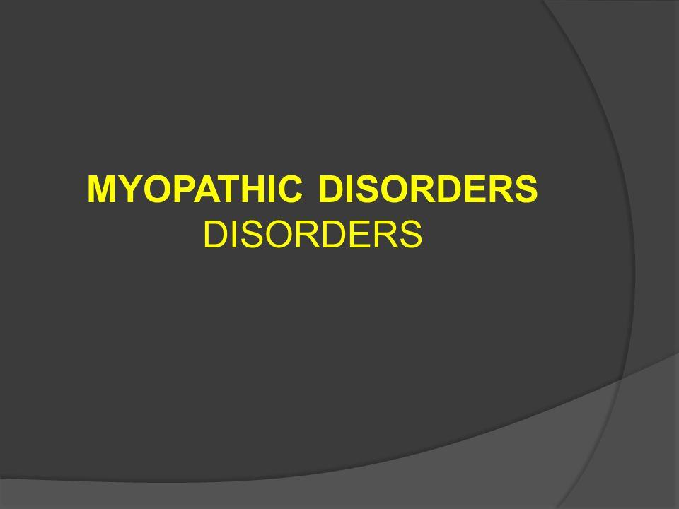 MYOPATHIC DISORDERS DISORDERS
