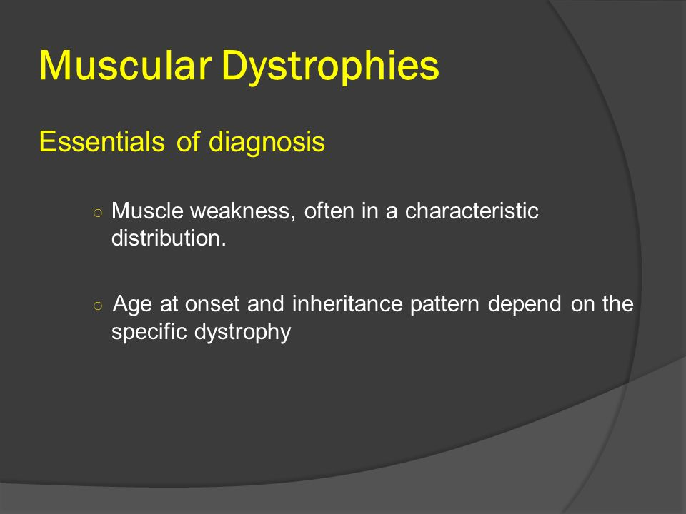 Muscular Dystrophies Essentials of diagnosis ○ Muscle weakness, often in a characteristic distribution.
