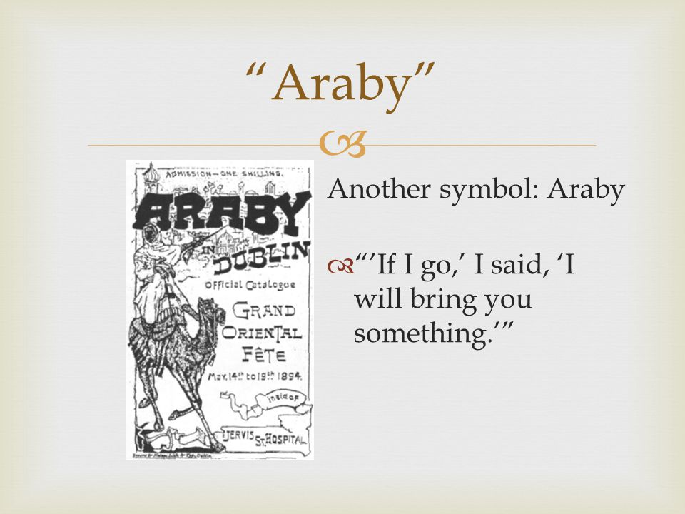 " Another symbol: Araby  ""'If I go,' I said, 'I will bring you something.'"""