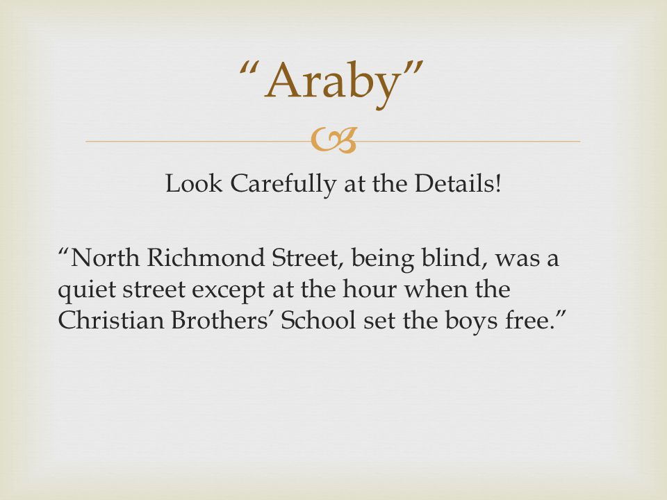 " Look Carefully at the Details! ""North Richmond Street, being blind, was a quiet street except at the hour when the Christian Brothers' School set th"