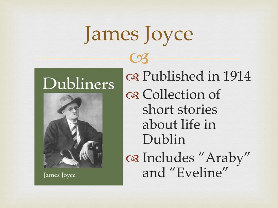 "  Published in 1914  Collection of short stories about life in Dublin  Includes ""Araby"" and ""Eveline"""