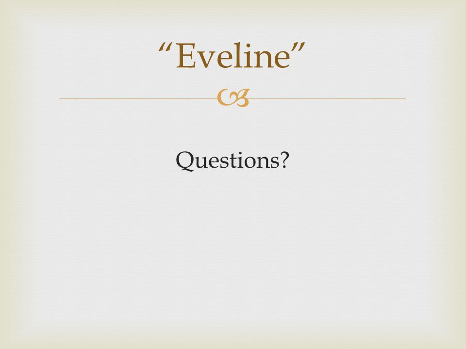" Questions? ""Eveline"""