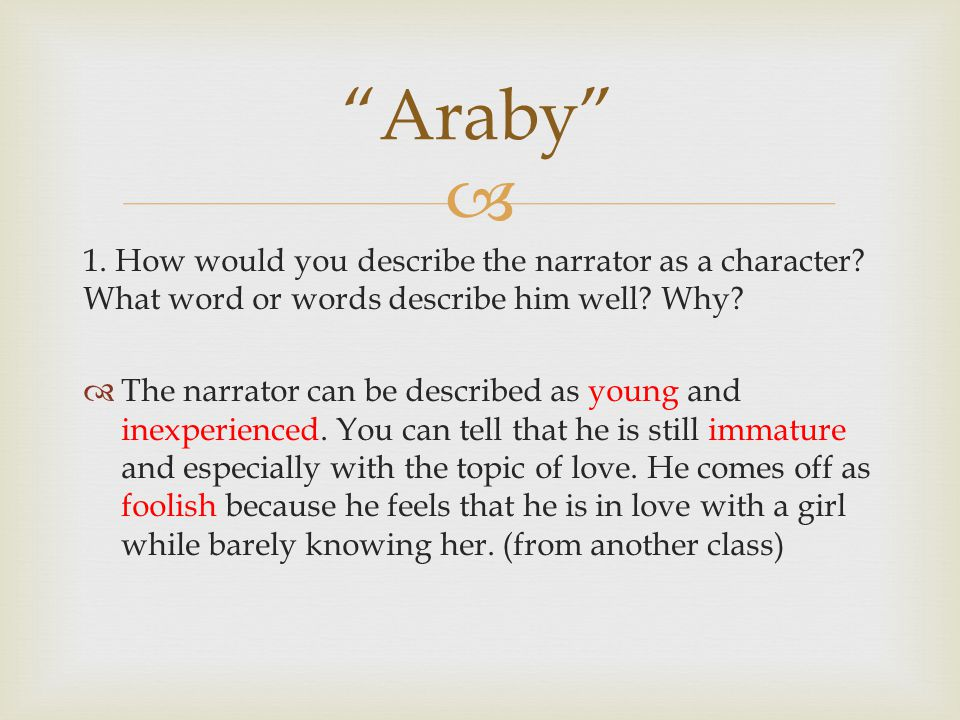  1. How would you describe the narrator as a character? What word or words describe him well? Why?  The narrator can be described as young and inexp