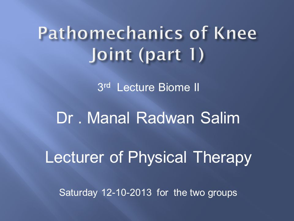 3 rd Lecture Biome II Dr. Manal Radwan Salim Lecturer of Physical Therapy Saturday 12-10-2013 for the two groups