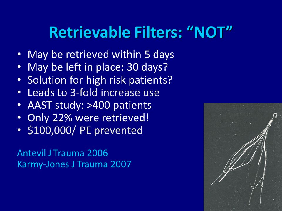 Retrievable Filters: NOT May be retrieved within 5 days May be left in place: 30 days.