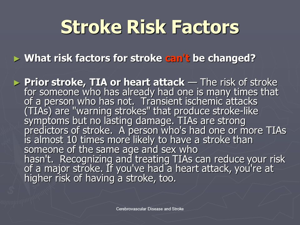 Cerebrovascular Disease and Stroke Stroke Risk Factors ► What stroke risk factors can be changed, treated or controlled.
