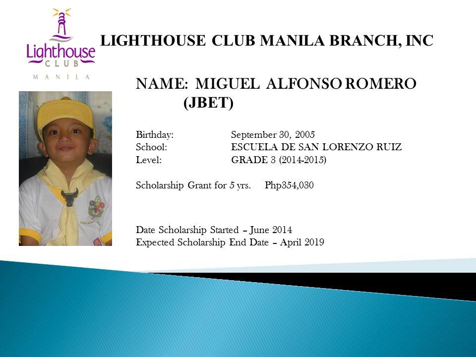 NAME: MIGUEL ALFONSO ROMERO (JBET) Birthday:September 30, 2005 School: ESCUELA DE SAN LORENZO RUIZ Level: GRADE 3 (2014-2015) Scholarship Grant for 5 yrs.