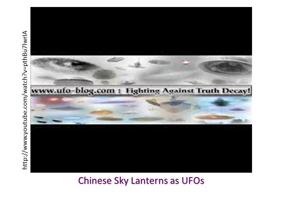 Chinese Sky Lanterns as UFOs http://www.youtube.com/watch?v=pthBu7lwrIA