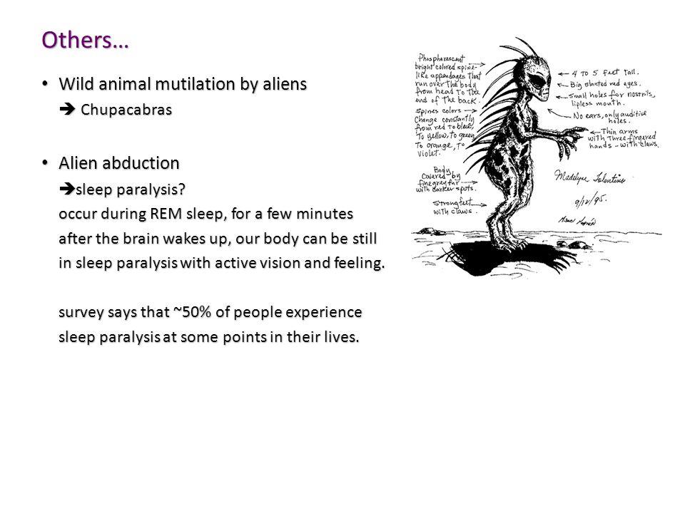 Others… Wild animal mutilation by aliens Wild animal mutilation by aliens  Chupacabras Alien abduction Alien abduction  sleep paralysis? occur durin