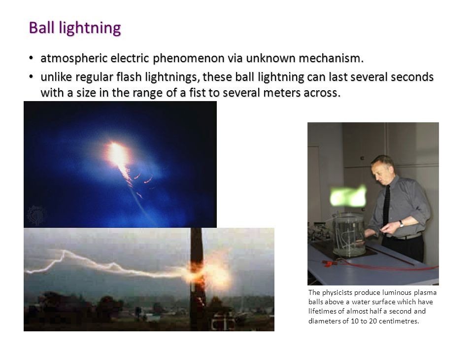 Ball lightning atmospheric electric phenomenon via unknown mechanism. atmospheric electric phenomenon via unknown mechanism. unlike regular flash ligh