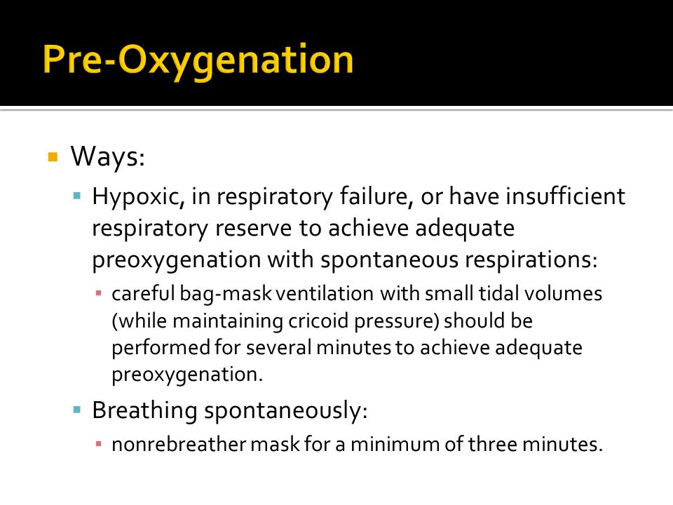  Ways:  Hypoxic, in respiratory failure, or have insufficient respiratory reserve to achieve adequate preoxygenation with spontaneous respirations: