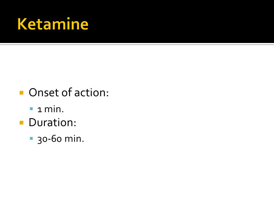  Onset of action:  1 min.  Duration:  30-60 min.