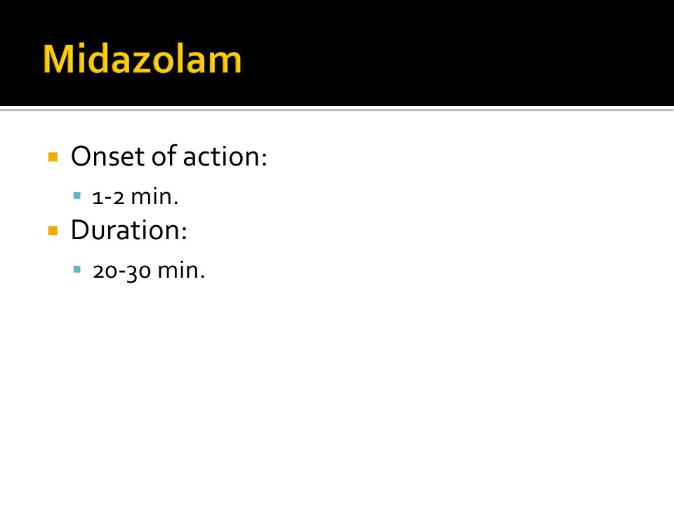  Onset of action:  1-2 min.  Duration:  20-30 min.