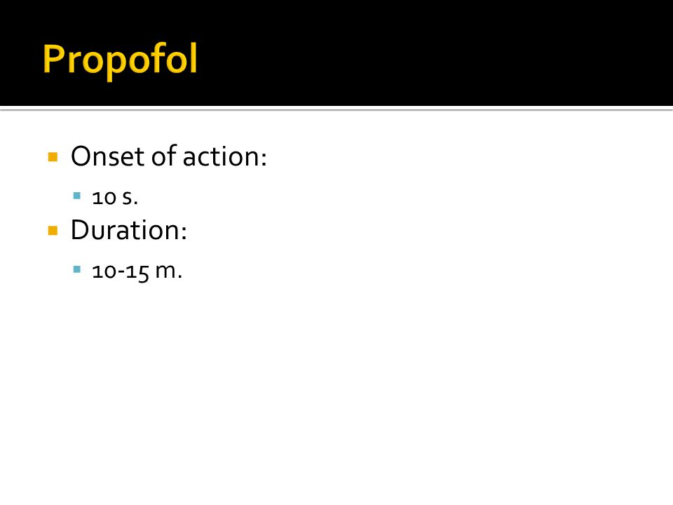  Onset of action:  10 s.  Duration:  10-15 m.